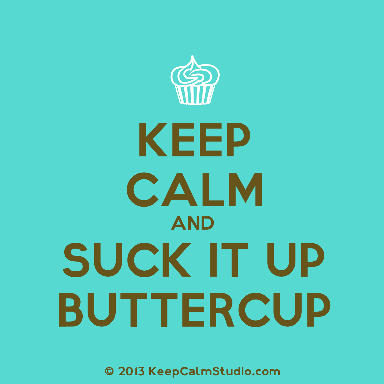 Suck it up buttercup prints