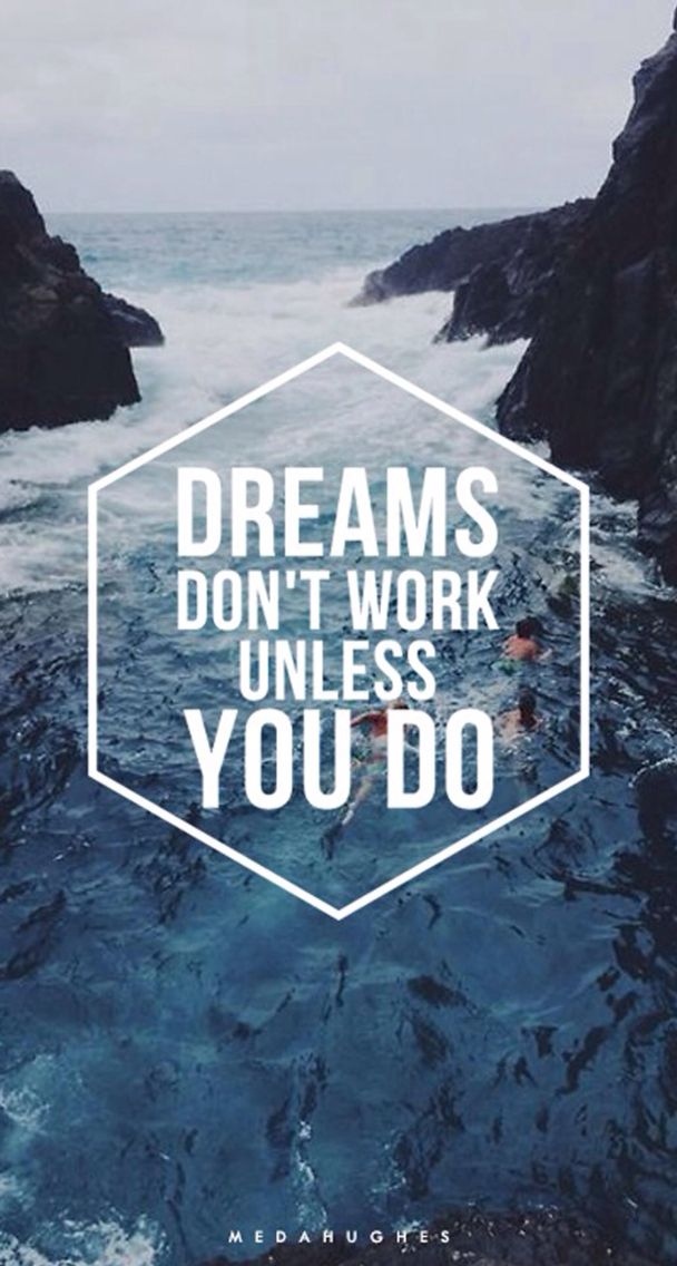 Quote: Dreams don't work unless you do. wallpaper . iPhone lock screen | Phone Backgrounds ...