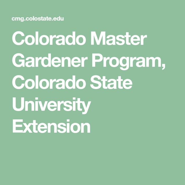 Colorado Master Gardener Program Colorado State University Extension Master Gardener Program Colorado State University University Extension