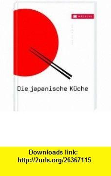 Die japanische K�che Mit wichtigen Originalzutaten und �ber 200 Rezepten (9783037802670) Kimiko Barber , ISBN-10: 3037802677  , ISBN-13: 978-3037802670 ,  , tutorials , pdf , ebook , torrent , downloads , rapidshare , filesonic , hotfile , megaupload , fileserve