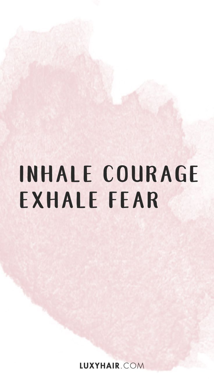 Quotes For Teens Inhale Courage Exhale Fear  Quotes  Pinterest  Inspirational