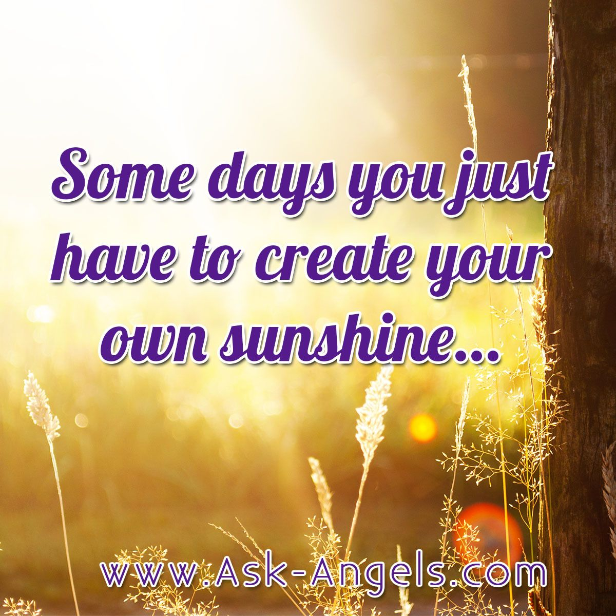 Make Your Own Quotes: Some Days You Just Have To Create Your Own Sunshine