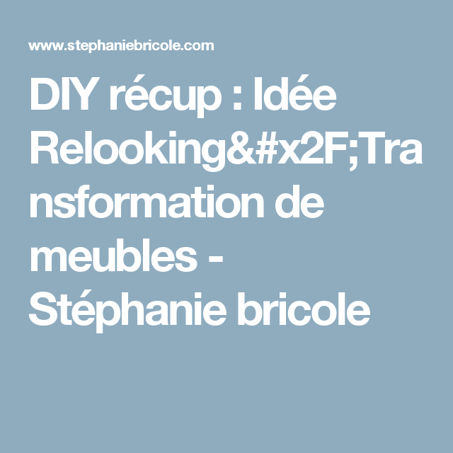 diy recup idee relooking transformation de meubles stephanie bricole