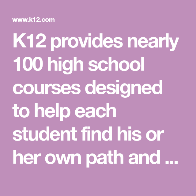 K12 provides nearly 100 high school courses designed to help