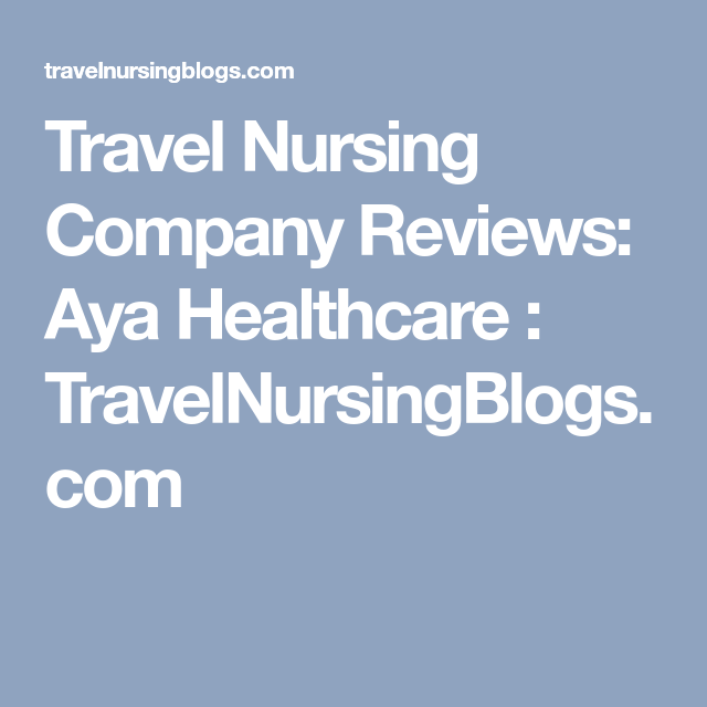 Travel Nursing Company Reviews Aya Healthcare