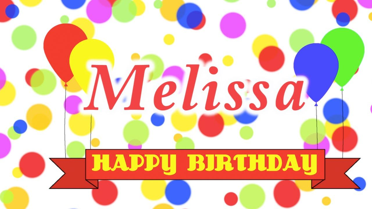 Happy Birthday Melissa Song Youtube With Images Happy