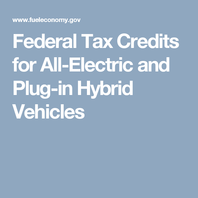 Federal Tax Credits For All Electric And Plug In Hybrid Vehicles