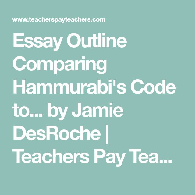 Essay Outline Comparing Hammurabis Code To The Ten Commandments  Essay Outline Comparing Hammurabis Code To By Jamie Desroche  Teachers  Pay Teachers
