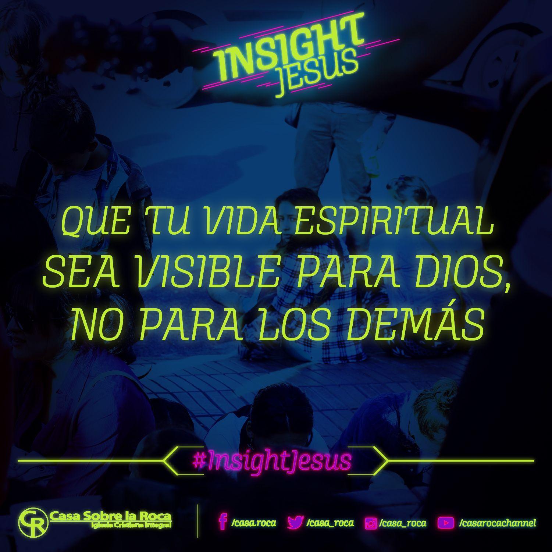 Que tu vida espiritual sea visible para Dios, no para los demás. http://devocional.casaroca.org/jv/28jul #InsightJesus