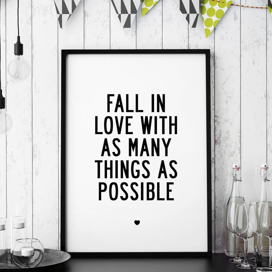 Fall In Love With as Many Things as Possible http://www.amazon.com/dp/B016C86IQI motivational poster word art print black white inspirational quote motivationmonday quote of the day motivated type swiss wisdom happy fitspo inspirational quote