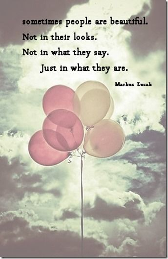 Some people are beautiful. Not in their looks. Not in what they say. Just in the way they are. - Markus Zusak