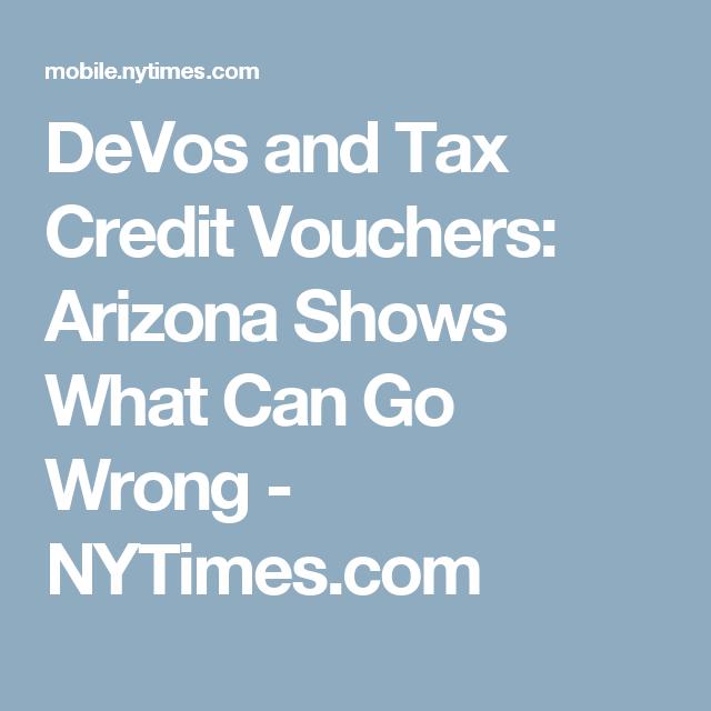 Devos And Tax Credit Vouchers Arizona >> Devos And Tax Credit Vouchers Arizona Shows What Can Go Wrong
