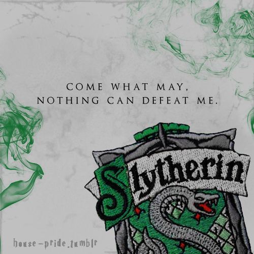Come what may, nothing can defeat me. Slytherin. Harry Potter House Pride.