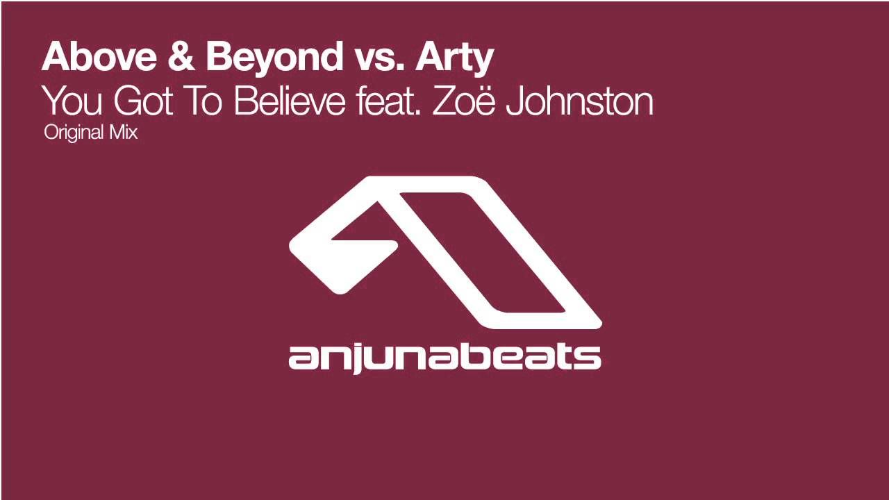 Above Beyond Feat Zoe Johnston Vs Arty You Got To Believe