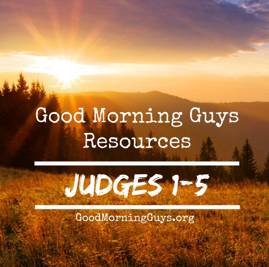 Good Morning Guys Resources For Judges 1 5 I Love You Lord Judge Love Your Life