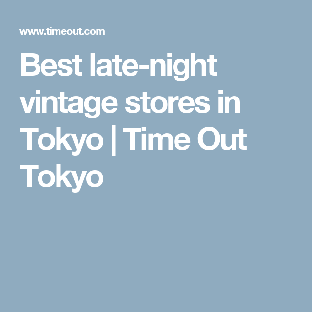 2a96e8a162c Best late-night vintage stores in Tokyo