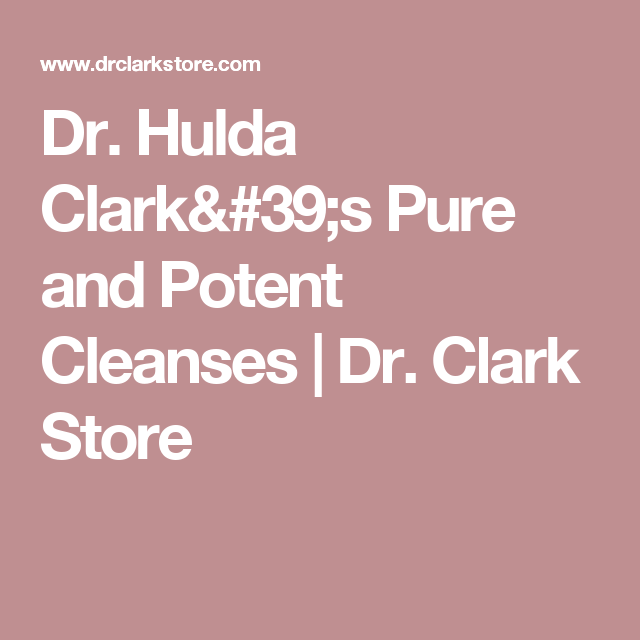 Dr. Hulda Clark's Pure and Potent Cleanses   Dr. Clark Store