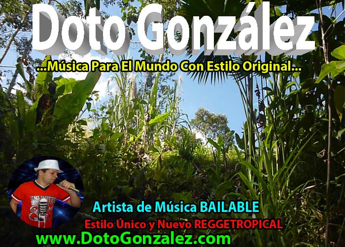 """DOTO GONZALEZ  …Música Para El Mundo Con Estilo Original… www.DotoGonzalez.com """"Soy Artista De Música BAILABLE"""" Escuche, vea mis vídeos y descargue completamente GRATIS toda mi música en mi  Web oficial www.DotoGonzalez.com"""
