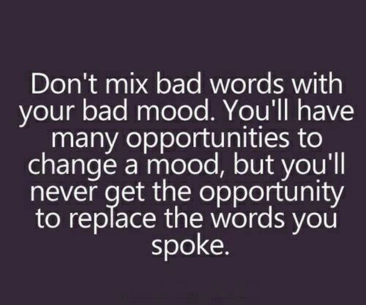 be careful what you say. you cannot take those words back ...