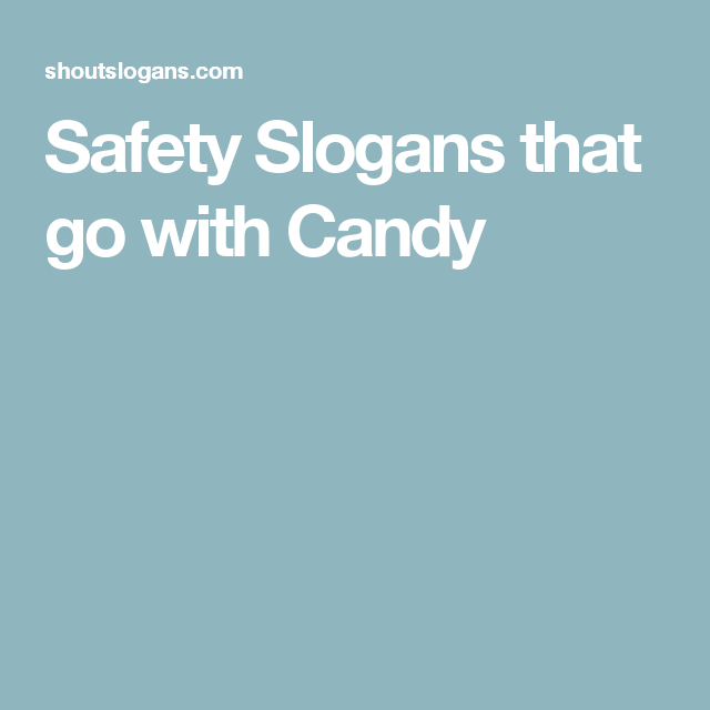 Safety Slogans that go with Candy | training classes ...