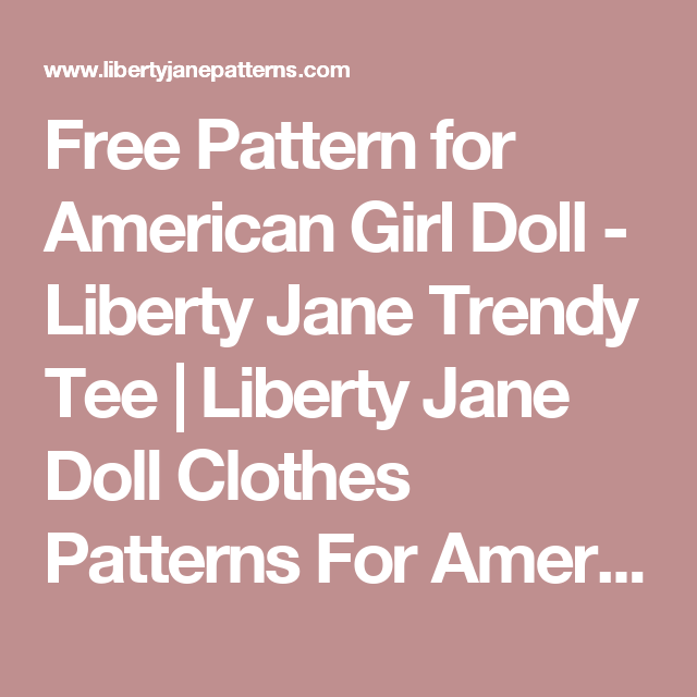 Free Pattern for American Girl Doll - Liberty Jane Trendy Tee | Liberty Jane Doll Clothes Patterns For American Girl Dolls