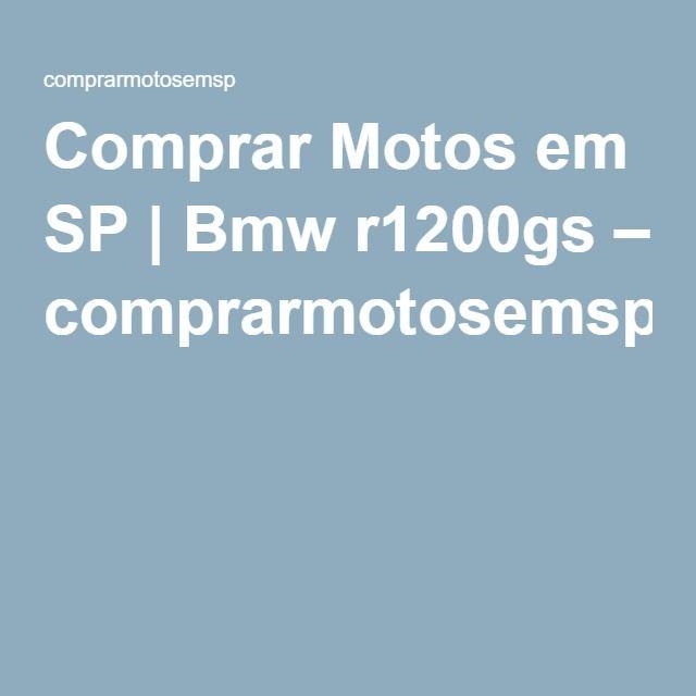 Comprar Motos em SP | Bmw r1200gs – comprarmotosemsp