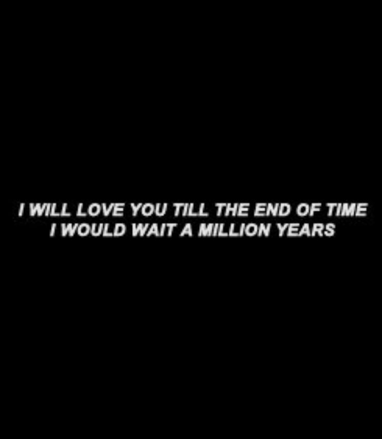I Will Love You Till The End Of Time Words Love You Quotes