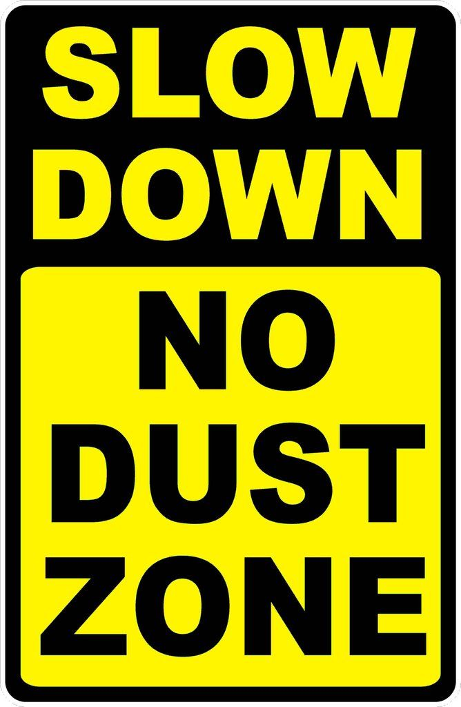 Slow Down Signs >> Slow Down No Dust Zone Sign Slow Down Signs Signs Of Termites
