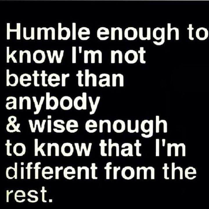 Different Always Be Humble Were All Humans And No One Is Better