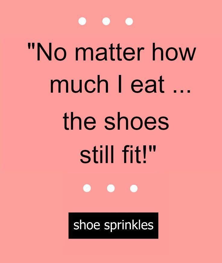 Shoe Sprinkles Funny Eating Quotes Shoe Quotes Funny Shoes Quotes