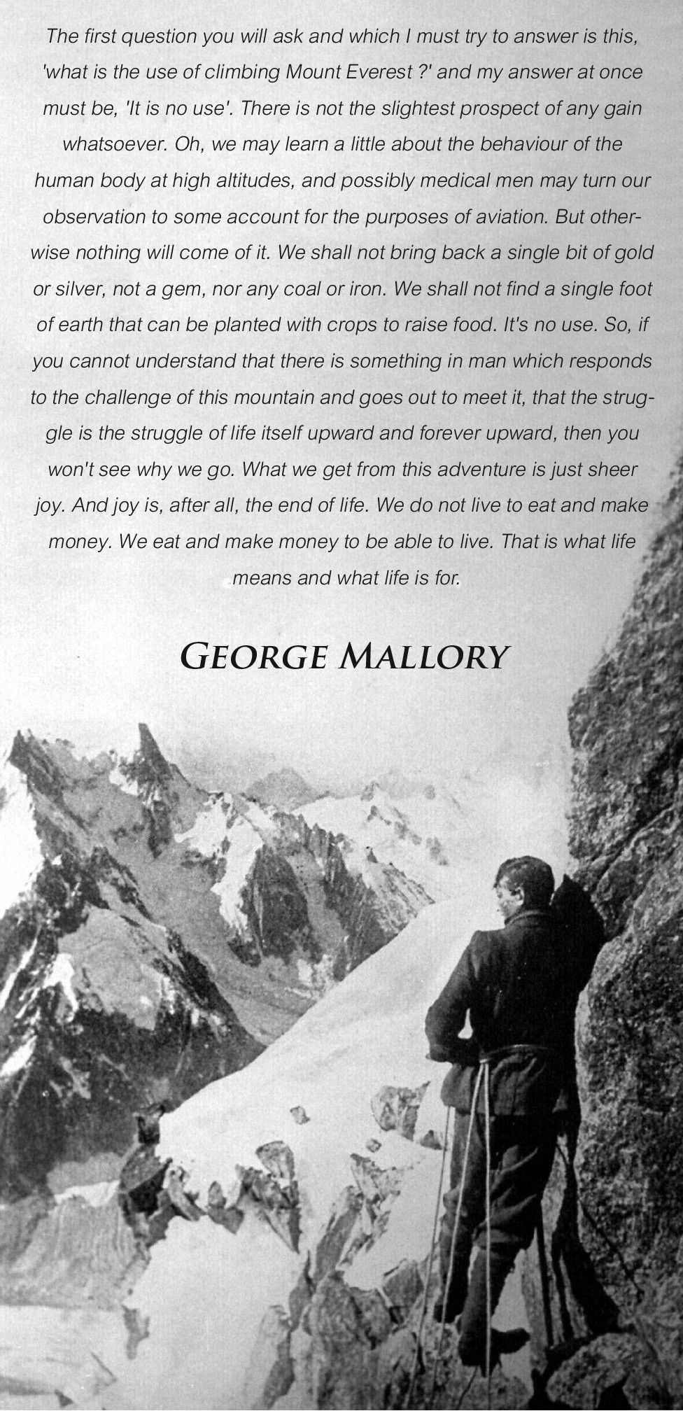 """We love to quote that when asked why George Mallory wanted to climb Everest he said """"because it's there."""" I prefer his real response to that question."""