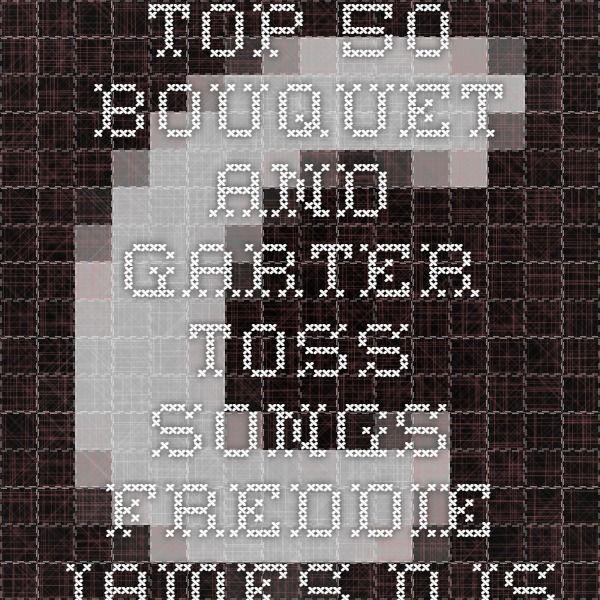 Garter Toss Songs: Top 50 Bouquet And Garter Toss Songs