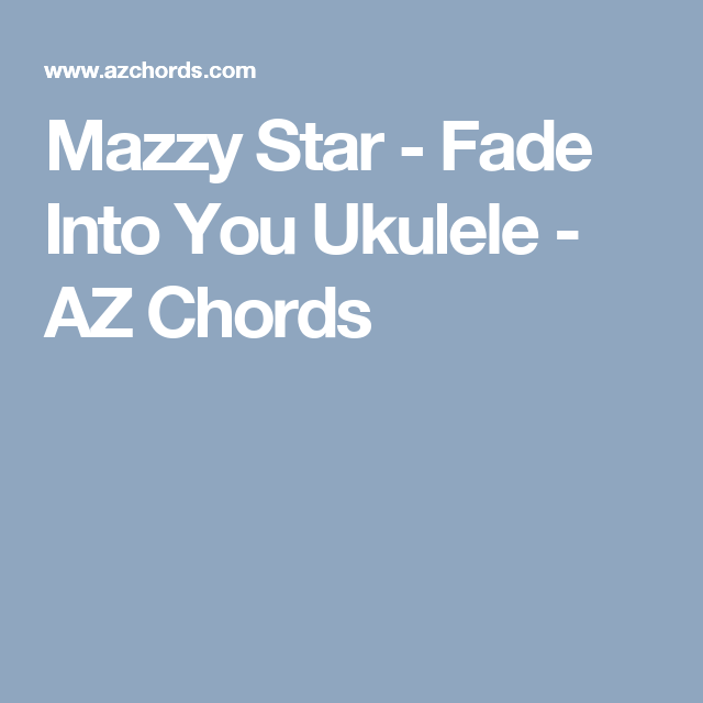 Mazzy Star - Fade Into You Ukulele - AZ Chords | Ukelele | Pinterest