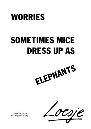 Worries. Sometimes mice dress up as elephants. - Loesje