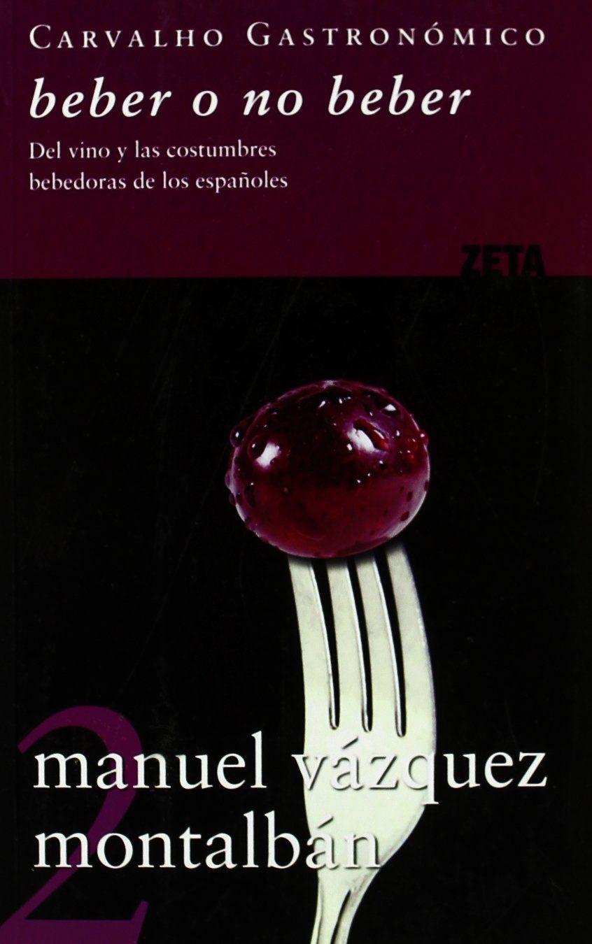 Beber o no beber : del vino y las costumbres bebedoras de los españoles / Manuel Vázquez Montalbán