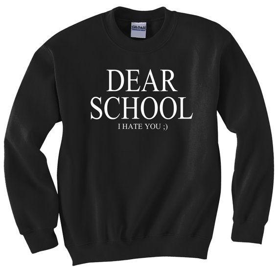 Dear School I Hate You Sweatshirt