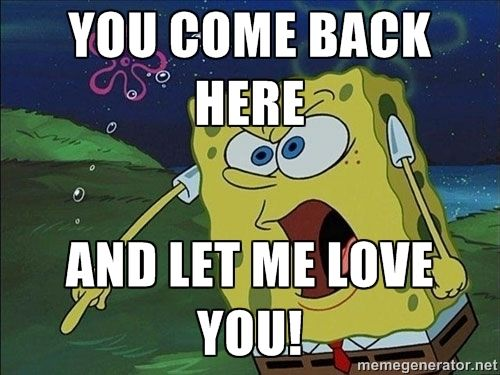 You Come Back Here And Let Me Love You Spongeb Anime Memes Funny Anime Funny Anime Memes