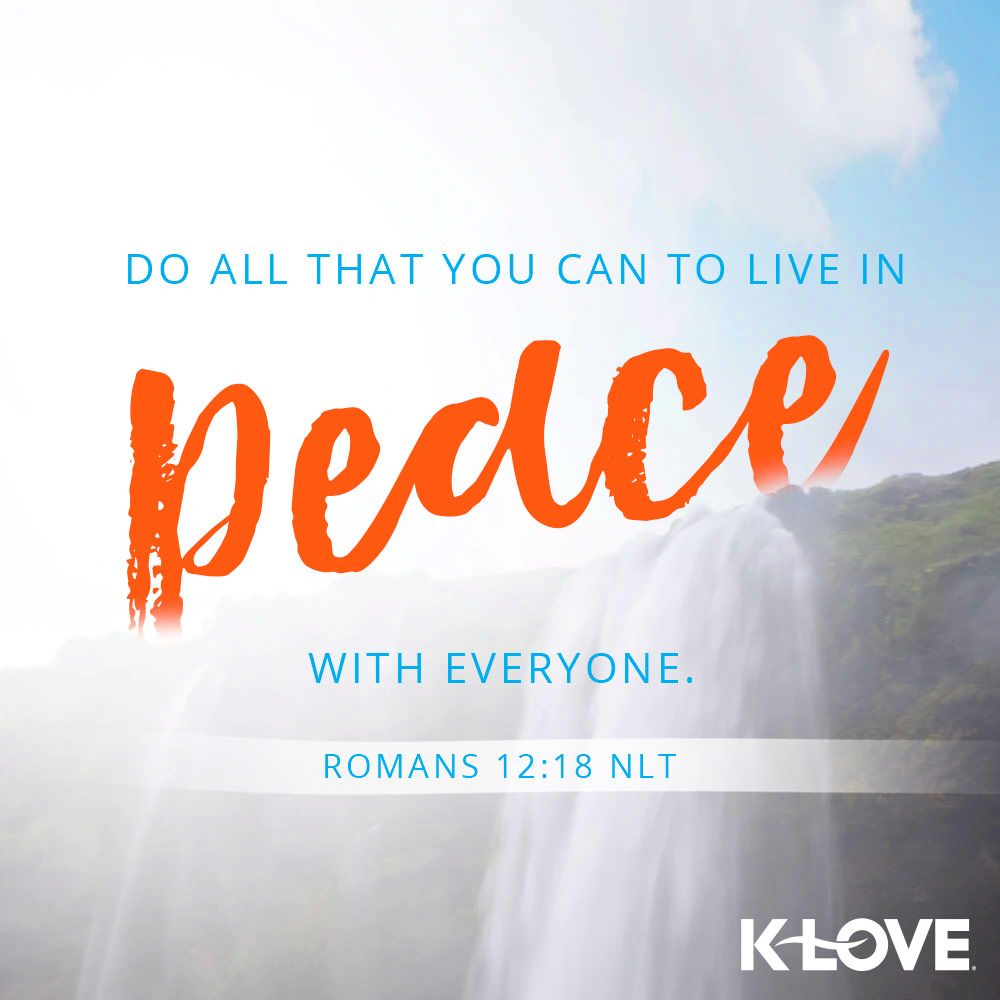 K Love S Verse Of The Day Do All That You Can To Live In Peace With Everyone Romans 12 1 Verses About Love Christian Quotes Inspirational Bible Encouragement