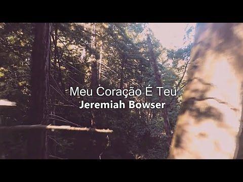 Jeremiah Bowser - Meu Coração É Teu / My Heart is Yours - YouTube