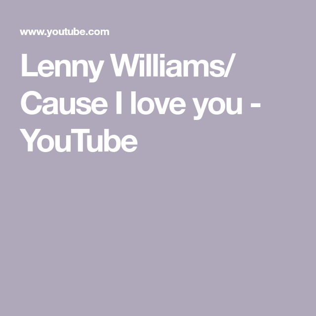 Lenny Williams Cause I Love You Youtube You Youtube Love You My Love