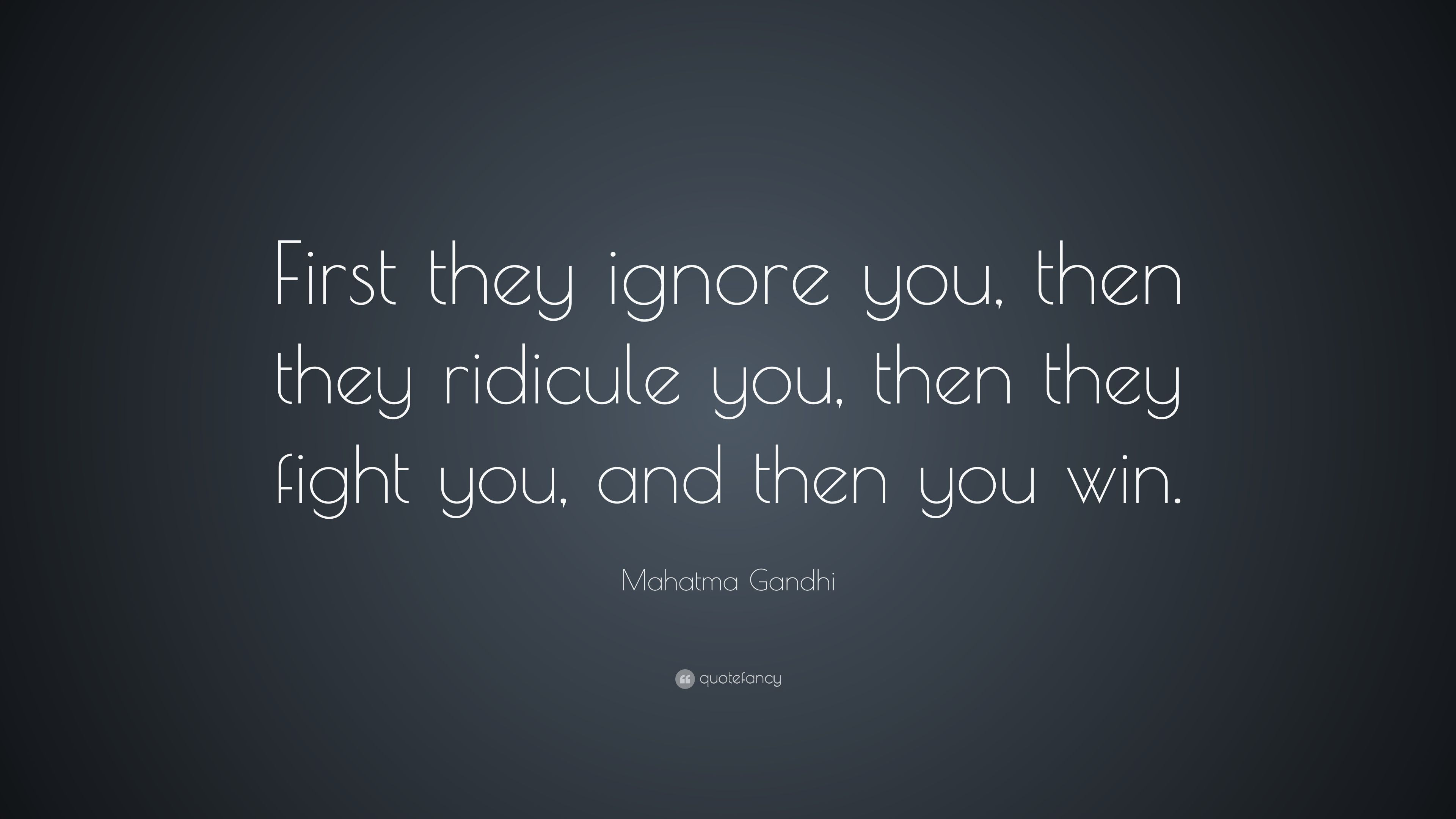 Mahatma Gandhi Quote First They Ignore You Then They Ridicule You Then They Fi Inspiring Quotes About Life Best Inspirational Quotes Top Quotes Inspiration