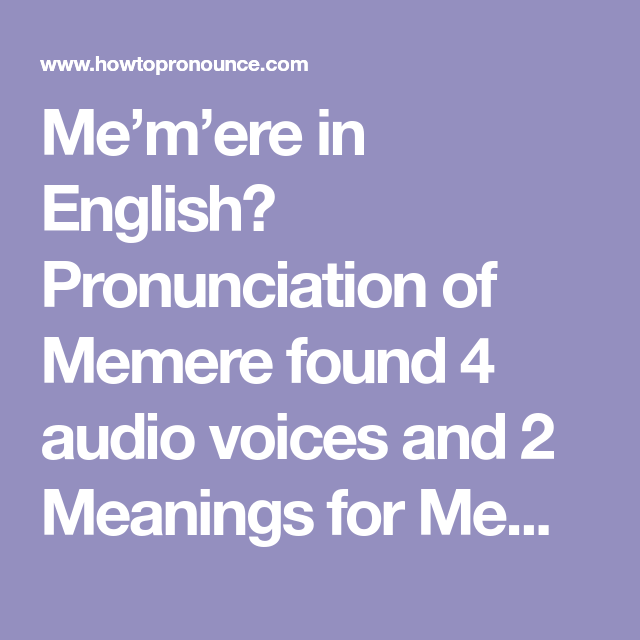 Me M Ere In English Pronunciation Of Memere Found 4 Audio Voices And 2 Meanings For Memere How To Pronounce Pronunciation Meant To Be