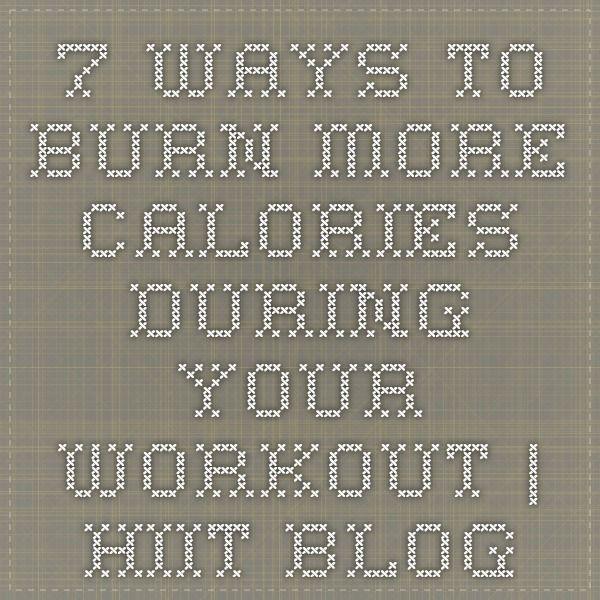 7 Ways to Burn More Calories During Your Workout   Hiit Blog