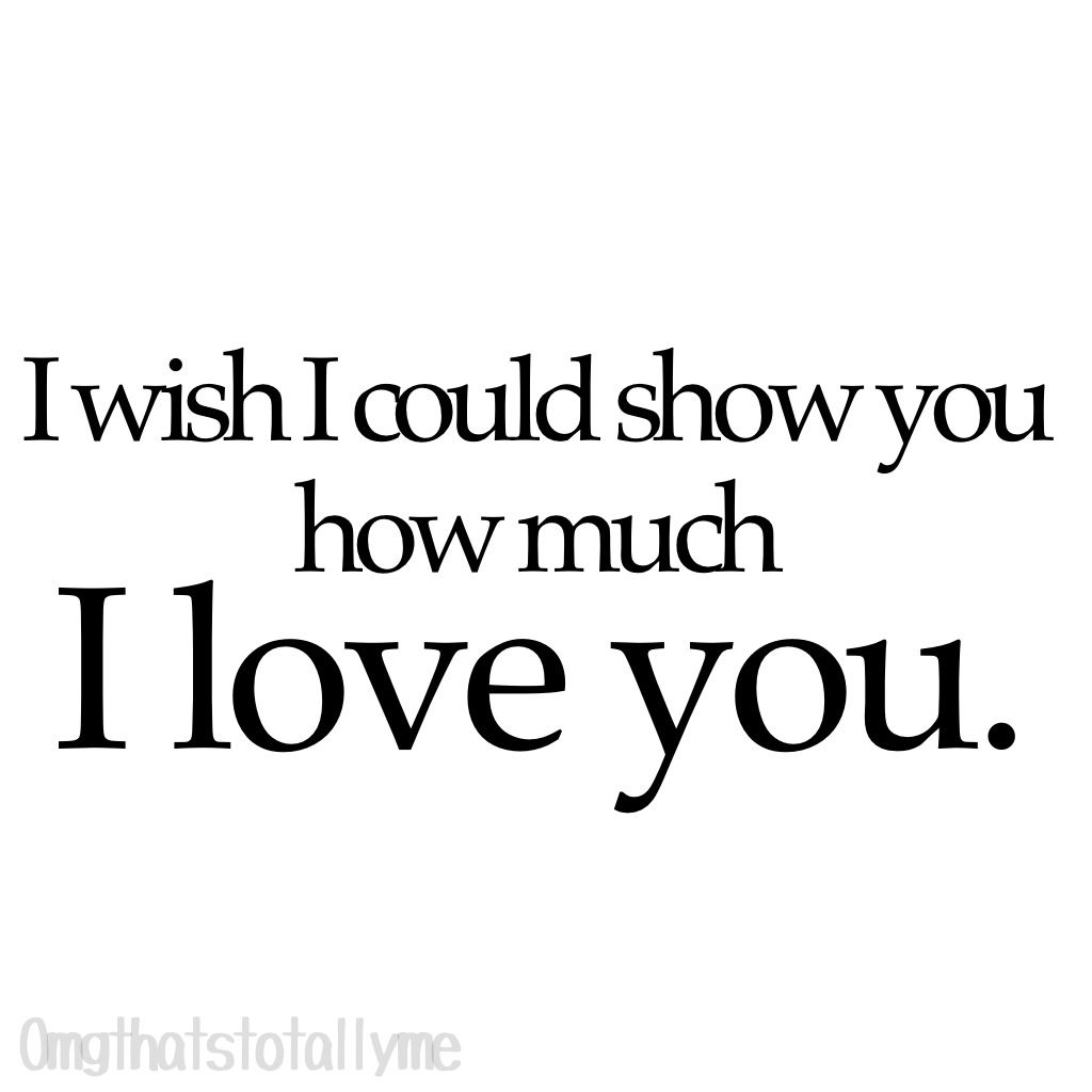 I Wish I Could Show You How Much I Love You