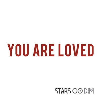 You Are Loved by Stars Go Dim with Shazam, have a listen: http://www.shazam.com/discover/track/268294964