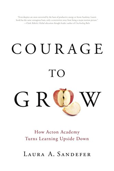 (2017) Courage to Grow: How Acton Academy Turns Learning
