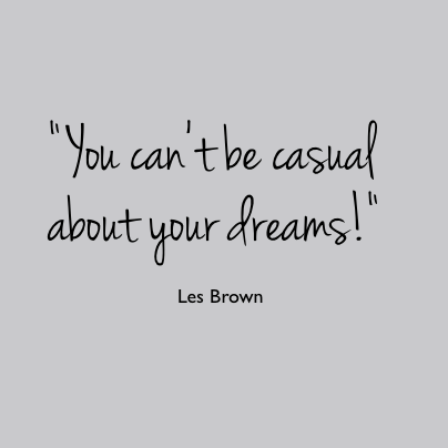 You can't be casual about your dreams. #quotes