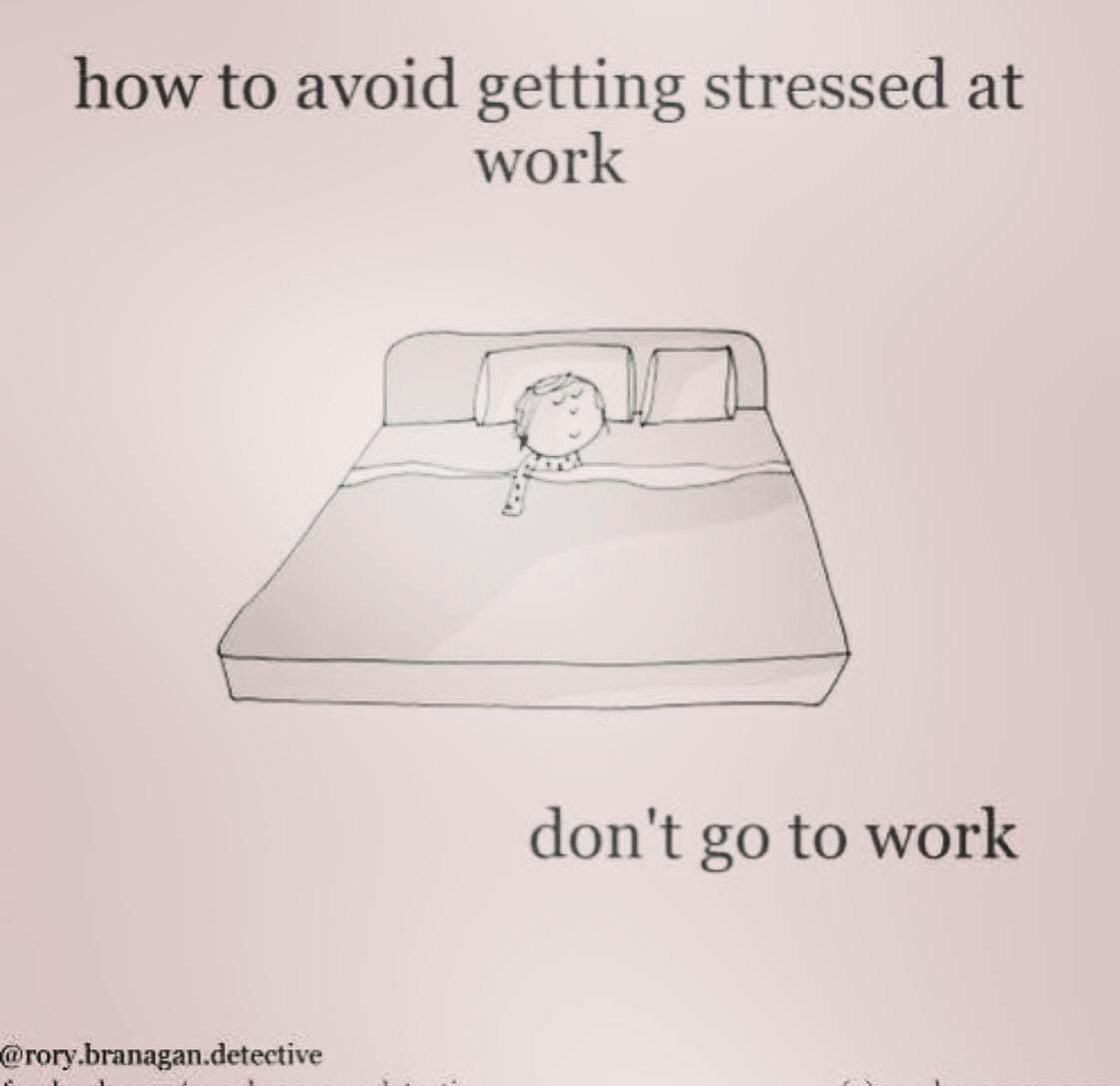 How To Avoid Getting Stressed At Work Don T Go To Work Work Stress Work Memes Mom Quotes