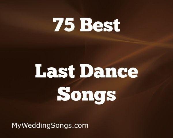 Last Dance Songs Are A Way To Close Out The Evening