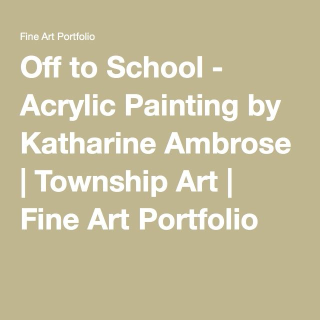 Off to School - Acrylic Painting by Katharine Ambrose | Township Art | Fine Art Portfolio